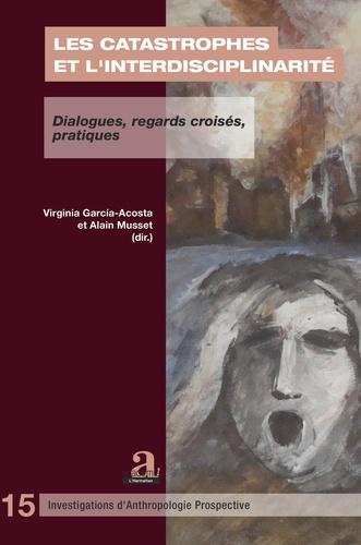 Les catastrophes et l'interdisciplinarité. Dialogues, regards croisés, pratiques