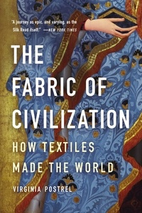 Virginia Postrel - The Fabric of Civilization - How Textiles Made the World.
