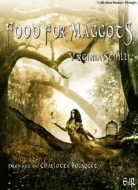 Virginia Schilli - Food for Maggots.