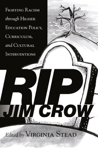 Virginia Stead - RIP Jim Crow - Fighting Racism through Higher Education Policy, Curriculum, and Cultural Interventions.