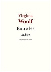 Virginia Woolf - Entre les actes.