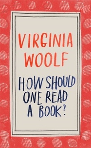 Virginia Woolf - How should one read a book?.