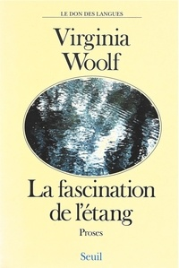 Virginia Woolf - La Fascination de l'étang - Proses.