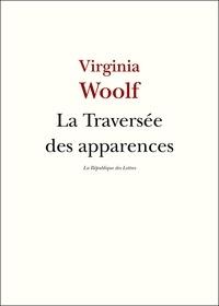 Virginia Woolf - La Traversée des apparences.