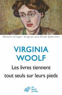 Virginia Woolf - Les livres tiennent tout seuls sur leurs pieds.