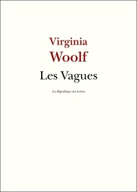 Virginia Woolf - Les Vagues.