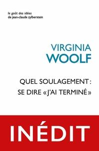 """Virginia Woolf - Quel soulagement : se dire """"j'ai terminé""""."""