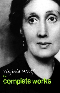 Virginia Woolf - The Complete Works.