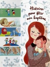 Virginie Aladjidi et Caroline Pellissier - Histoires pour fêter mon baptême.