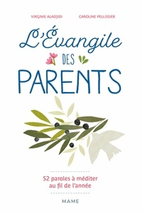 L'évangile des parents- 52 paroles à méditer au fil de l'année - Virginie Aladjidi |