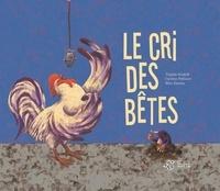 Virginie Aladjidi et Caroline Pellissier - Le cri des bêtes.