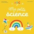 Virginie Aladjidi et Caroline Pellissier - Ma petite science - ABC.