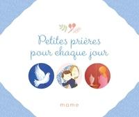 Virginie Aladjidi et Caroline Pellissier - Petites prières pour chaque jour.