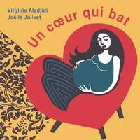 Virginie Aladjidi et Joëlle Jolivet - Un coeur qui bat.
