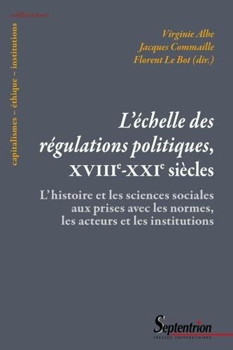 L'échelle des régulations politiques, XVIIIe-XXIe siècles. L'histoire et les sciences sociales aux prises avec les normes, les acteurs et les institutions