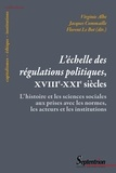 Virginie Albe et Jacques Commaille - L'échelle des régulations politiques, XVIIIe-XXIe siècles - L'histoire et les sciences sociales aux prises avec les normes, les acteurs et les institutions.