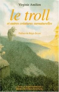 Virginie Amilien - Le troll et autres créatures surnaturelles dans les contes populaires norvégiens.