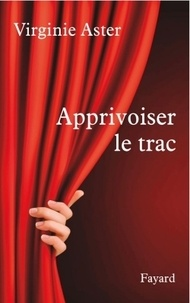 Virginie Aster - Apprivoiser le trac.