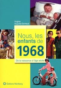 Virginie Auguste-Dormeuil - Nous, les enfants de 1968 - De la naissance à l'âge adulte.