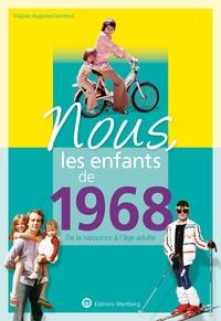 Virginie Auguste-Dormeuil - Nous, les enfants de 1968 - De la naissance à l'age adulte.