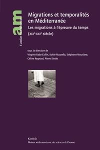 Virginie Baby-Collin et Sylvie Mazzella - Migrations et temporalité en Méditerranée - Les migrations à l'épreuve du temps (XIXe-XXIè siècle).