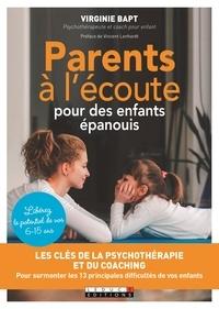 Virginie Bapt - Parents à l'écoute pour des enfants épanouis - Les clés de la psychothérapie et du coaching pour surmonter les 13 principales difficultés de vos enfants.