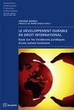 Virginie Barral - Le développement durable en droit international - Essai sur les incidences juridiques d'une norme évolutive.