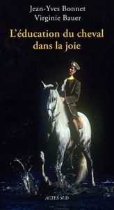 Virginie Bauer et Jean-Yves Bonnet - L'éducation du cheval dans la joie.