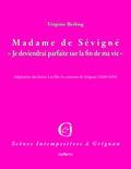 """Virginie Berling - Madame de Sévigné, """"Je deviendrai parfaite à la fin de ma vie"""" - Adaptation des lettres à sa fille, la Comtesse de Grignan (1668-1696)."""