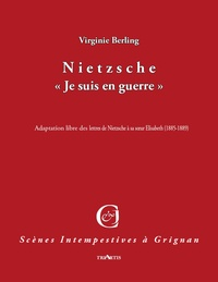 "Virginie Berling - Nietzsche, ""Je suis en guerre"" - Adaptation libre des lettres de Nietzsche à sa soeur Elisabeth (1885-1889)."