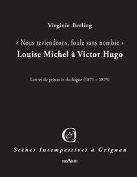 Virginie Berling - Nous reviendrons, foule sans nombre - Louise Michel à Victor Hugo.