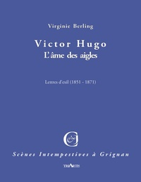 Virginie Berling - Victor Hugo - L'âme des aigles.