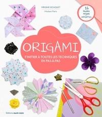 Virginie Bouquet - Origami - S'initier à toutes les techniques en pas-à-pas.