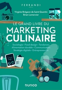 Virginie Brégeon de Saint-Quentin et Brian Lemercier - Le grand livre du marketing culinaire.