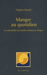 Virginie Briand - Manger au quotidien - La vulnérabilité des familles urbaines en Afrique.