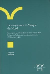Virginie Bridoux - Les royaumes d'Afrique du Nord - Emergence, consolidation et insertion dans les aires d'influences méditerranéennes  (203-33 av. J.-C.).