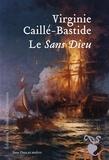 Virginie Caillé-Bastide - Le Sans Dieu.