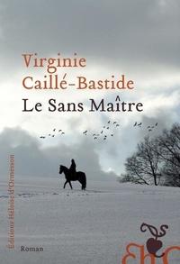 Virginie Caillé-Bastide - Le Sans Maître.