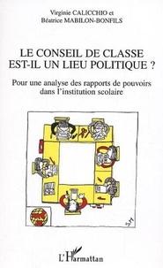 Virginie Calicchio et Béatrice Mabilon-Bonfils - Le conseil de classe est-il un lieu politique ? - Pour une analyse des rapports de pouvoirs dans l'institution scolaire.