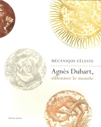 Virginie Caudron - Mécanique céleste - Agnès Dubart, sillonner le monde.