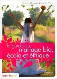 Virginie Chaaban et Loetitia Véret - Le guide du mariage bio, écolo et éthique.