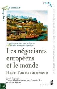 Virginie Chaillou-Atrous et Jean-François Klein - Les négociants européens et le monde - Histoire d'une mise en connexion.