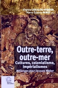 Virginie Chaillou-Atrous et Pierre-Etienne Penot - Outre-terre, outre-mer - Cultures, colonialisme, impérialismes.