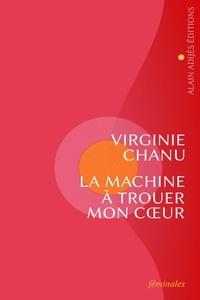 Virginie Chanu - La machine à trouer mon cœur.