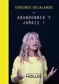 Virginie Delalande - Abandonner ? Jamais !.