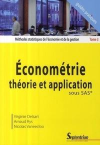 Virginie Delsart et Arnaud Rys - Méthodes statistiques de l'économie et de la gestion - Tome 3, Econométrie théorie et application sous SAS.