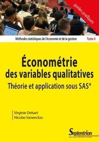 Virginie Delsart et Nicolas Vaneecloo - Méthodes statistiques de l'économie et de la gestion - Tome 4, Econométrie des variables qualitatives théorie et application sous SAS.