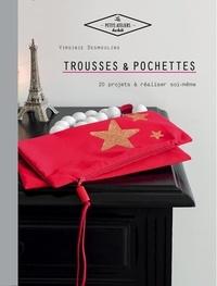 Virginie Desmoulins - Trousses et pochettes - 20 projets à réaliser soi-même.