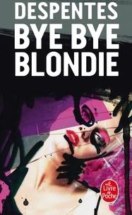 Virginie Despentes - Bye Bye Blondie.
