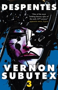 Virginie Despentes - Vernon Subutex Three.
